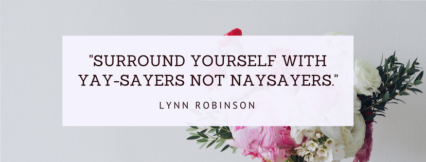 surround yourself with yay-sayers not naysayers (1)